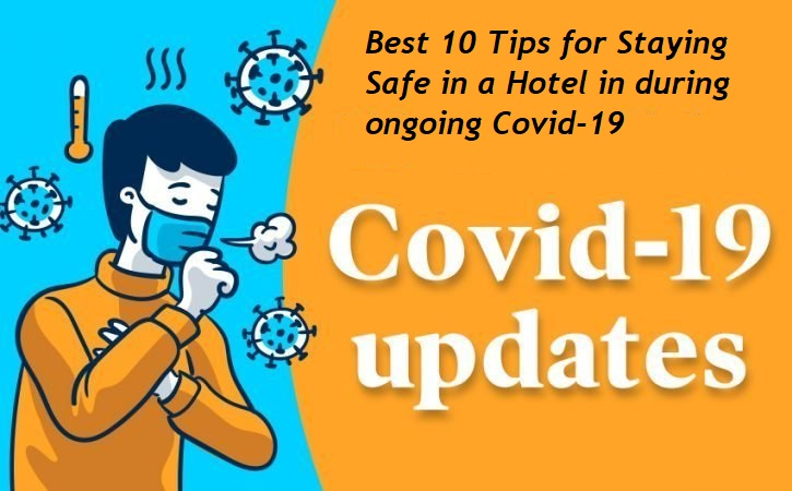 Best 10 Tips for Staying Safe in a Hotel in during ongoing Covid-19